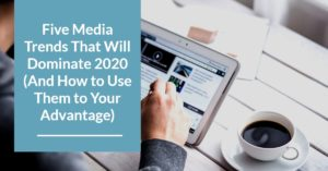 5 media trends that will dominate 2020